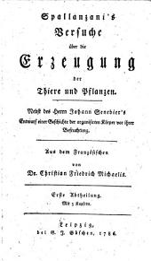Spallanzani's Versuche über die Erzeugung der Thiere und Pflanzen: nebst des Herrn Johann Senebier's Entwurf einer Geschichte der organisirten Körper vor ihrer Befruchtung, Teil 1