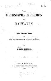 Die heidnische Religion der Baiwaren: Erster faktischer Beweis für die Abstammung dieses Volkes