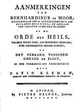 Aanmerkingen van Bernhardinus de Moor ... op de Orde des Heils, volgens welke Godt, aan byzondere menschen, zyne zaligmakende genade schenkt; of Het verband tusschen genade en pligt, in ene verhandeling voorgestelt door David Kleman ..