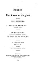 A Digest of the Laws of England Respecting Real Property: Volume 6