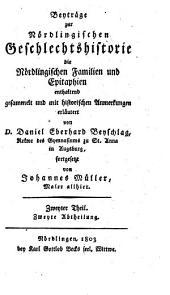 Beyträge zur Nördlingischen Geschlechtshistorie: ¬Die Nördlingischen Familien und Epitaphien enthaltend, Band 2,Ausgabe 2