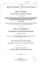 The Revised Statutes of West Virginia in Force December 1878: Alphabetically Arranged ... with Notes Tracing the Law to Its Origin ... Also Notes of and References to All the Applicable Decisions in Virginia and West Virginia to the Present Date ... Also the Constitution of West Virginia, Volume 2
