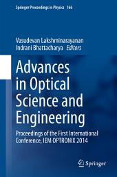 Advances in Optical Science and Engineering: Proceedings of the First International Conference, IEM OPTRONIX 2014
