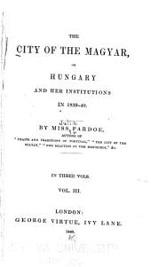 The City of the Magyar: Or, Hungary and Her Institutions in 1839-40, Volume 3