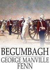 Begumbagh: A Tale of the Indian Mutiny, and Three Other Short Stories
