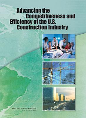 Advancing the Competitiveness and Efficiency of the U S  Construction Industry PDF