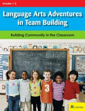 Language Arts Adventures in Team Building: Building Community in the Classroom