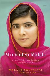 Minä olen Malala: Koulutyttö jonka Taliban yritti vaientaa