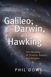 Galileo, Darwin, and Hawking: The Interplay of Science, Reason, and Religion