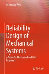 Reliability Design of Mechanical Systems: A Guide for Mechanical and Civil Engineers