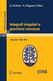 Integrali singolari e questioni connesse: Lectures given at a Summer School of the Centro Internazionale Matematico Estivo (C.I.M.E.) held in Varenna (Como), Italy, June 10-19, 1957