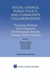 Social Change, Public Policy, and Community Collaborations: Training Human Development Professionals For the Twenty-First Century