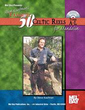 Steve Kaufman's Favorite 50 Celtic Reels for Mandolin, Tunes A-L