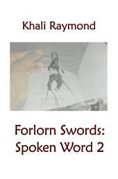 Forlorn Swords: Spoken Word 2