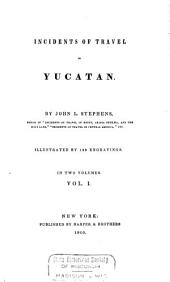 Incidents of Travel in Yucatan: Illustrated by 120 Engravings : in Two Volumes, Volume 1