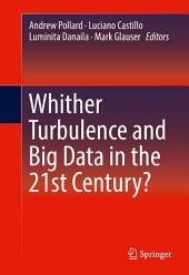 Whither Turbulence and Big Data in the 21st Century?