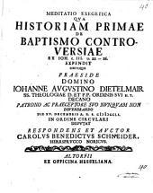 Meditatio Exegetica Qva Historiam Primae De Baptismo Controversiae Ex Ioh. c. III u. 22 - 26