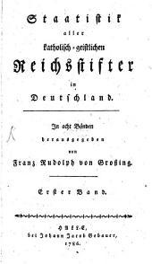 Staatistik aller katholisch-geistlichen Reichsstifter in Deutschland: Band 1
