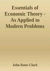 Essentials of Economic Theory - As Applied to Modern Problems of Industry and Public Policy
