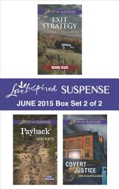 Love Inspired Suspense June 2015 - Box Set 2 of 2: Exit Strategy\Payback\Covert Justice