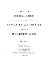 Remains, Historical and Literary, Connected with the Palatine Counties of Lancaster and Chester: Volume 26