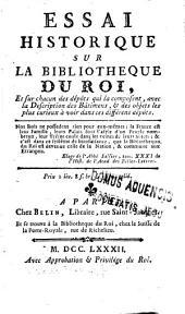 Essai historique sur la Bibliotheque du roi: et sur chacun des dépôts qui la composent, avec la description des bâtimens, & des objets les plus curieux à voir dans ces différens dépôts