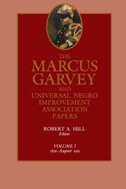 The Marcus Garvey And Universal Negro Improvement Association Papers  Vol  I