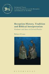 Reception History, Tradition and Biblical Interpretation: Gadamer and Jauss in Current Practice