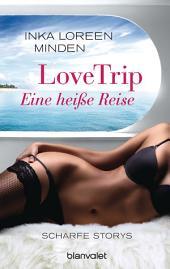 LoveTrip – Eine heiße Reise: Scharfe Storys