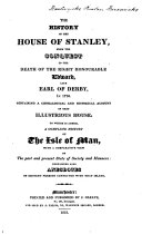 The History of the House of Stanley, from the Conquest to the Death of Edward ... in 1776 ...