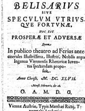Belisarius sive speculum utriusque fortunae, hoc est, prosperae et adversae etc