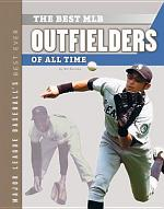 Best MLB Outfielders of All Time