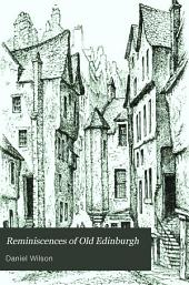 Reminiscences of Old Edinburgh: Volume 1