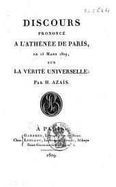 Discours prononcé à l'Athénée de Paris, le 15 mars 1809, sur la vérité universelle