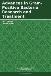 Advances in Gram-Positive Bacteria Research and Treatment: 2013 Edition: ScholarlyBrief