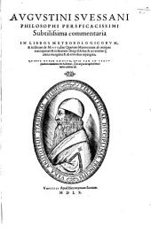 Augustini Svessani ... Subtilissima commentaria in libros meteorologicorum, & in librum de Mistis: sive quartum meteororum ab antiquis nuncupatum & ordinatum