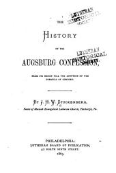 The History of the Augsburg Confession: From Its Origin Till the Adoption of the Formula of Concord