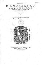 Reliqua D. Andreae Alciati opera, quae typis nostris hactenus non fuerant excusa, quorum catalogum sequens continet pagella