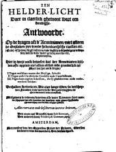 Een helder licht daer in claerlick ghetoont wort een bondighe antwoorde. Op de vragen oft d'Arminianen, niet alleen de oorsaken zijn, vande hedendaechsche twisten etc. (ende) of sy door liegen, lasteren, ende valsch beschuldigen, arbeyden, om de oude ware gereformeerde etc. uyteroeyen ... Alles vervatet ende beschreven in tvee brieven. Den eenen uyt Brussel, door Iob Eenvout, Den anderen door Vrederijck Goemaer, uyt, Amsterdam, met consent van den Oppersten Prince der Princen: Volume 1