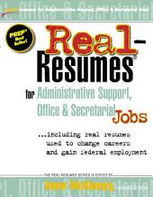 Real-resumes for Administrative Support, Office & Secretarial Jobs: --including Real Resumes Used to Change Careers and Gain Federal Employment