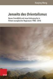 Jenseits des Orientalismus: Neues Fremdbild und neue Kulturpsyche in Filmen europäischer Regisseure 1980–2010