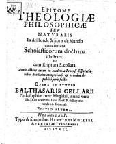 Epitome theologiae philosophicae seu naturalis: ex Aristotele & libro de mundo concinnata, scholasticorum doctrina illustrata et cum Scriptura S. collata