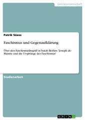 """Faschismus und Gegenaufklärung: Über den Faschismusbegriff in Isaiah Berlins """"Joseph de Maistre und die Ursprünge des Faschismus"""""""
