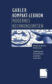 Gabler Kompakt-Lexikon Modernes Rechnungswesen: 2.000 Begriffe zu Buchführung und Bilanzierung, Kostenrechnung und Controlling