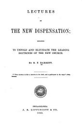 Lectures on the New Dispensation: Designed to Unfold and Elucidate the Leading Doctrines of the New Church