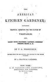The American Kitchen Gardener: Containing Practical Directions for the Culture of Vegetables