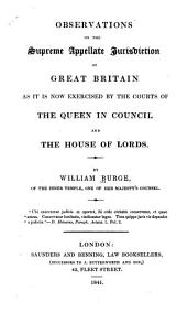 Observations on the Supreme Appellate Jurisdiction of Great Britain as it is Now Exercised by the Courts of the Queen in Council and the House of Lords