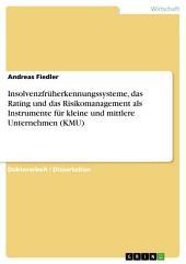 Insolvenzfrüherkennungssysteme, das Rating und das Risikomanagement als Instrumente für kleine und mittlere Unternehmen (KMU)