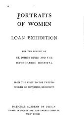 Portraits of Women: Loan Exhibition for the Benefit of St. John's Guild and the Orthopaedic Hospital from the First to the Twenty-fourth of November, 1894, National Academy of Design, New York