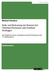 Rolle und Bedeutung des Romans bei Christian Thomasius und Gotthard Heidegger: Ein Vergleich zweier romantheoretischer Positionen des 17. Jahrhunderts